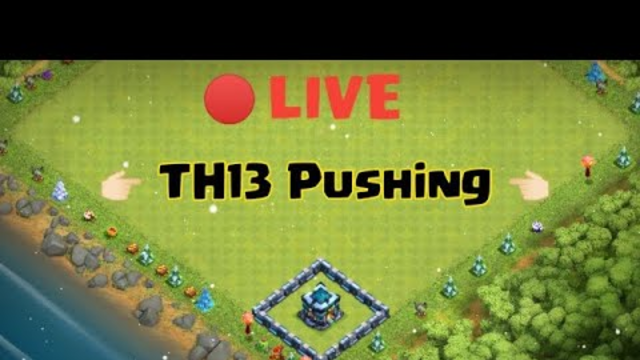 Th13 Live Pushing !! Clash Of Clans !!