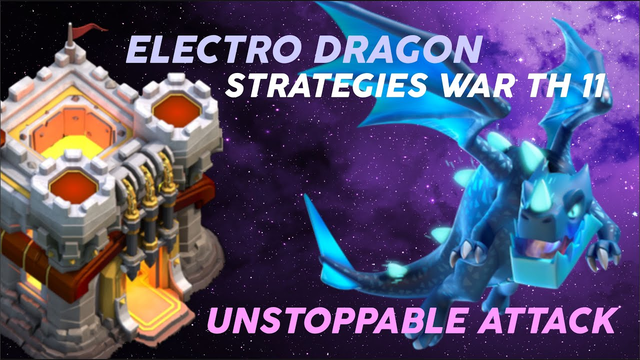 Electro Dragon Strategies War Attack | Unstoppable 3 Stars | Clash of Clans TH 11
