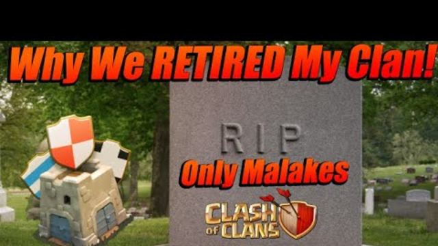 WHY WE DECIDED TO RETIRE AND KILL MY CLAN! | RIP Only Malakes | Clash Of Clans 2020