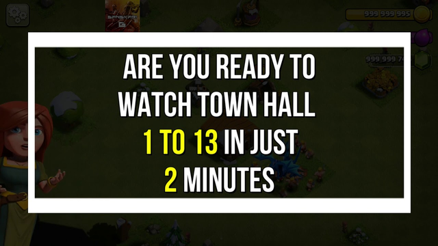 Town Hall 1 To 13 In 2 Min / Clash Of Clans