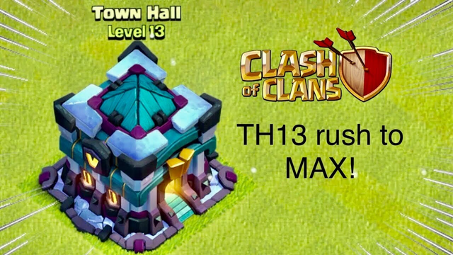 TH13 | Rush to MAX! Clash of Clans