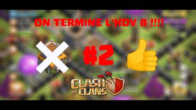 #2 ON TERMINE L'HDV 8 !!! Clash of clans