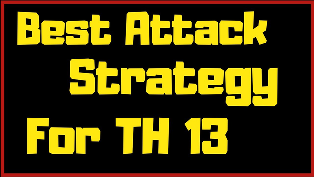 Best Attack Strategy For TH 13 in Clash of Clans 2020