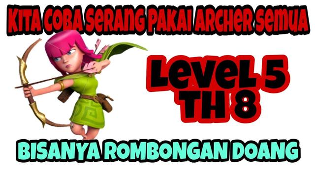 Kita Coba Serang Pakai Archer Lv.5 Semua Di TH 8 | Clash of Clans
