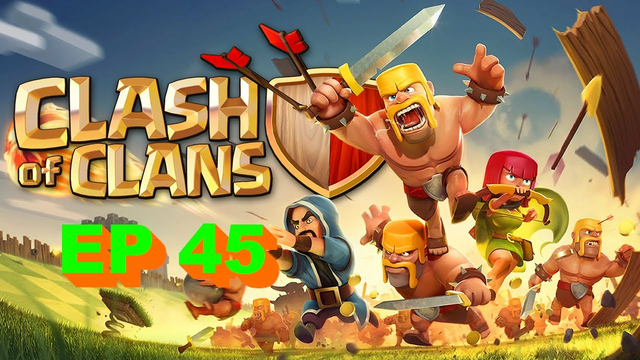 CLASH OF CLANS EP 45