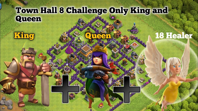 clash of clans  challenge only king and queen +18 Healer on TH 8 base