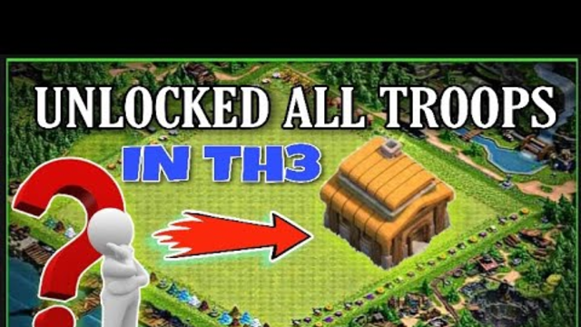 TH3 unlocked all troops in clash of clans ? it's really impossible in clash of clans