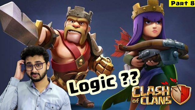 What If We Apply Logic In Clash Of Clans - Part 8 | Khelte Rahoo
