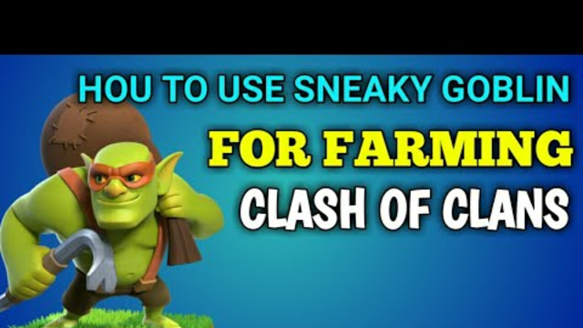 How to use sneaky goblins for farming in clash of clans?