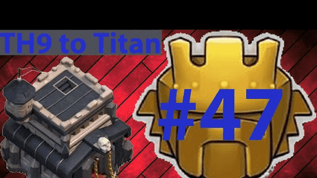 Clash Of Clans - TH9 to Titan Attack Log Episode #47 - Speed Move Uup