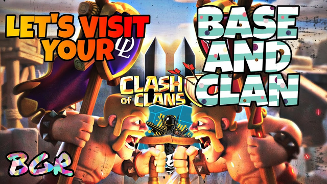 COC LET'S VISIT YOUR BASE AND CLAN BGR UPDATE