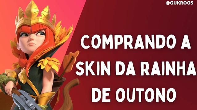 COMPRANDO A SKIN DA RAINHA DE OUTONO - CLASH OF CLANS