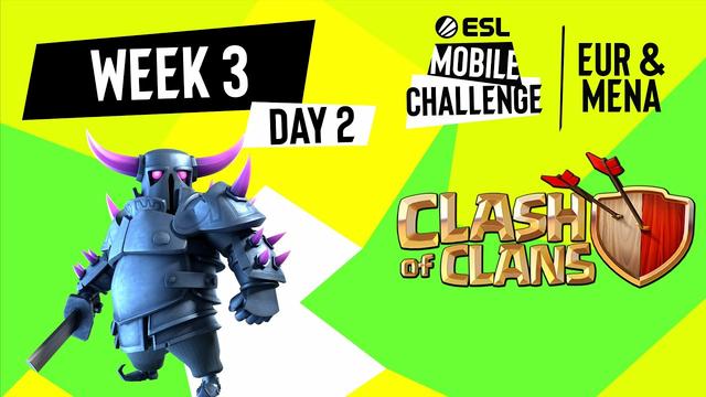 EUR/MENA Clash of Clans | Week 3 Day 2 | ESL Mobile Challenge Spring 2021