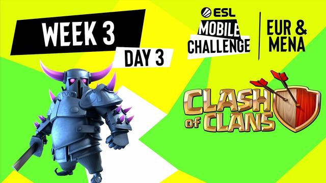 EUR/MENA Clash of Clans | Week 3 Day 3 | ESL Mobile Challenge Spring 2021