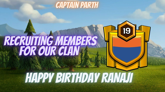 RECRUITING MEMBERS FOR OUR LVL 19 CLAN   HAPPY BIRTHDAY @RANAJI GAMING   !!! Clash Of Clans
