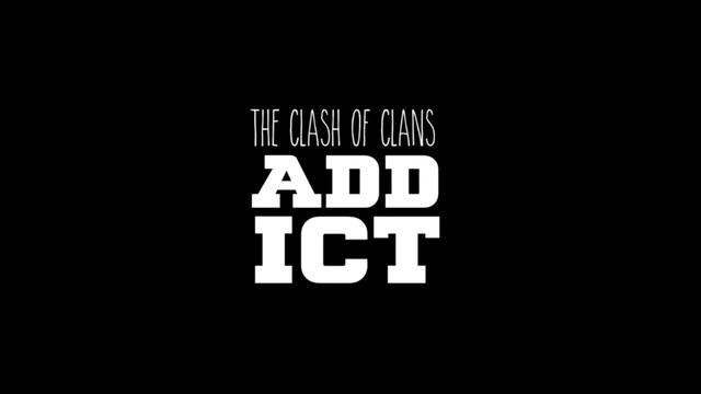 The Clash of Clans ADDICT