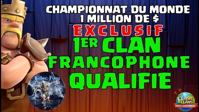 EXCLUSIF PREMIER CLAN FRANCOPHONE QUALIFIE CHAMPIONNAT DU MONDE 1 MILLION $ -  CLASH OF CLANS