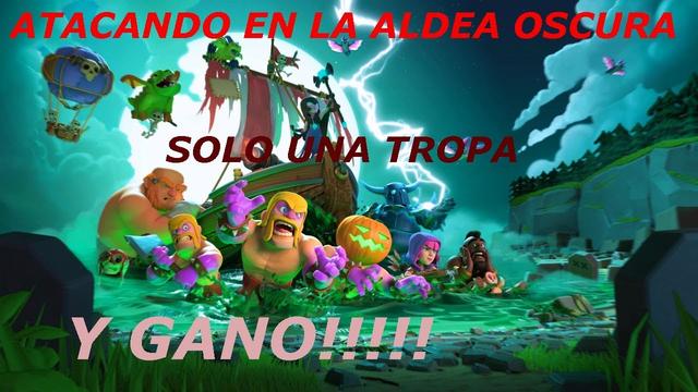 ATACANDO EN LA ALDEA OSCURA!!!coc solouna tropa