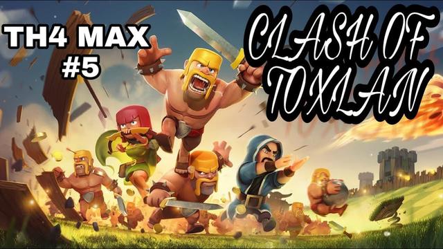Clash Of Toxlan #5 | TH4 MAXXATO?! | Clash Of Clans