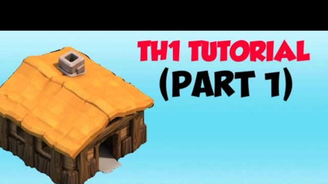 CLASH OF CLANS TUTORIAL (PART 1) (TH1)
