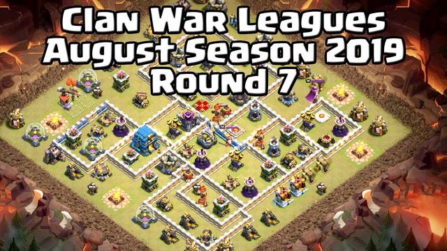 Clan War Leagues - August Season 2019 - Round 7 - Clash of Clans