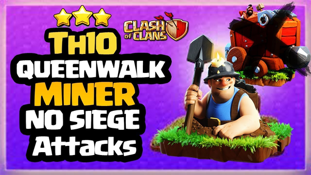 No SIEGE QUEEN WALK MINERS - How to Mass Miners - Th10 MINER ATTACK STRATEGY - Clash of Clans