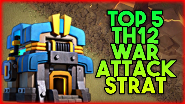 Top 5 Th12 War Attack Strategies in Clash of Clans