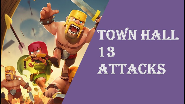 Clash of clans Town Hall 13 Attacks